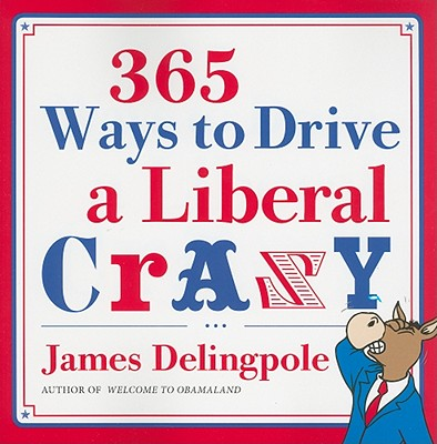 365 Ways to Drive a Liberal Crazy By Delingpole, James
